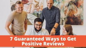 7 Guaranteed Ways to get those reviews