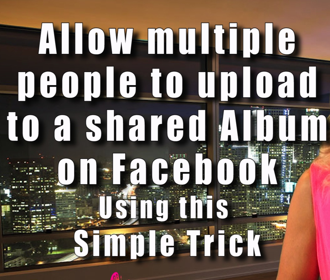 Facebook Photo Album – Allow Multiple people to upload to a Shared Album